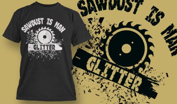 designious-tshirt-design-1521 T-shirt Designs and Templates t-shirt, vector, sawdust is man glitter, lumberjack, sawdust