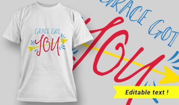Grace Got You T-Shirt Design 21 T-shirt Designs and Templates vector