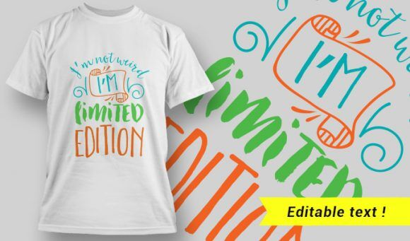 I'm Not Weird, I'm Limited Edition T-Shirt Design 30 T-shirt Designs and Templates vector