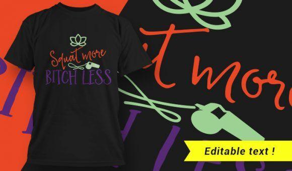 Gym T-Shirt Design 6 – Squat More, Bitch Less T-shirt Designs and Templates vector