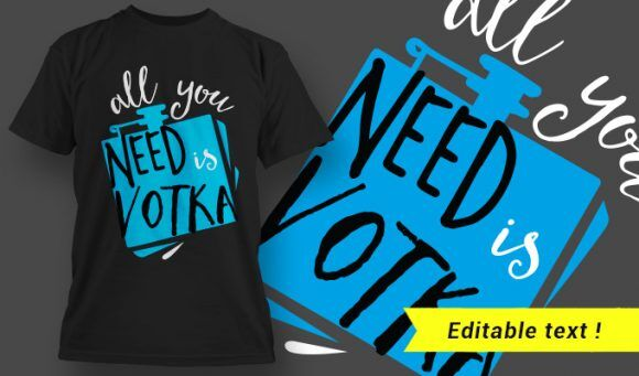 T-Shirt Design 14 – All You Need is Vodka T-shirt Designs and Templates vector