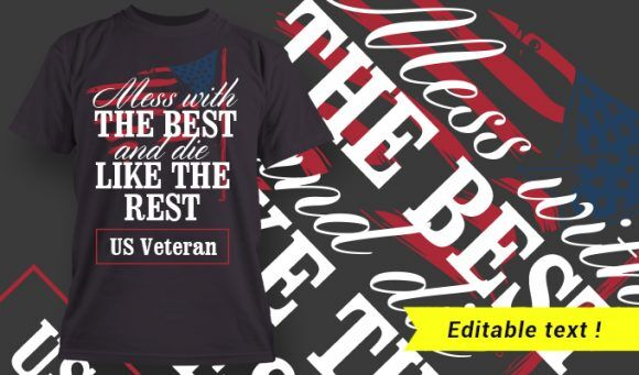 Mess With The Best And Die Like The Rest – US Veteran T-shirt Designs and Templates summer