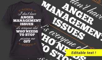 I Don't Have Anger Management Issues It's Everyone Else Who Needs To Stop Pissing Me OFF T-shirt Designs and Templates summer