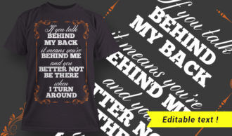 If You Talk Behind My Back It Means You're Behind Me And You Better Not Be There When I Turn Around T-shirt Designs and Templates vector