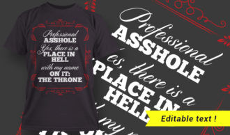 Professional Asshole – Yes, There Is A Place In Hell With My Name On It: THE THRONE T-shirt Designs and Templates vector