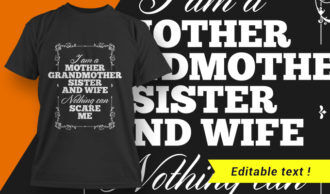 I Am A Mother Grandmother Sister And Wife – Nothing Can Scare Me T-shirt Designs and Templates vector, t-shirt, typography, tee,