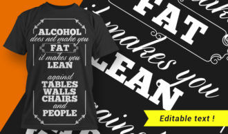 Alcohol Does Not Make You Fat It Makes You Lean – Against Tables, Walls, Chairs And People T-shirt Designs and Templates vector, t-shirt, typography, tee,
