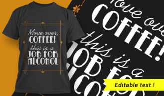 Move Over Coffee! This Is A Job For Alcohol T-shirt Designs and Templates vector, t-shirt, typography, tee,