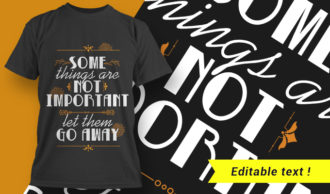 Some Things Are Not Important – Let Them Go Away T-shirt Designs and Templates vector, t-shirt, typography, tee,