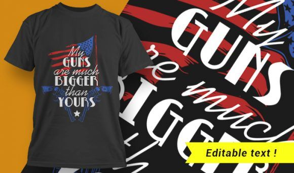 My Guns Are Much Bigger Than Yours T-shirt Designs and Templates vector