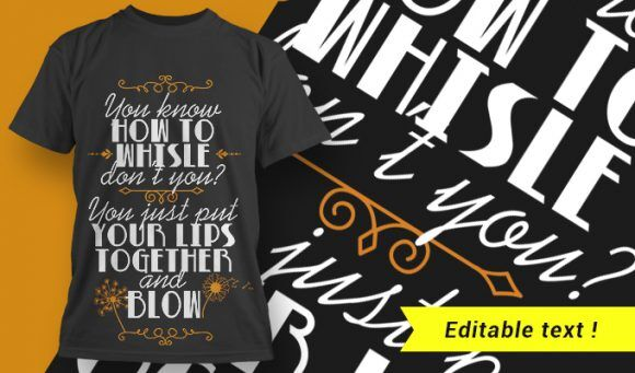 You Know How To Whisle Don't You? You Just Put Your Lips Together And Blow T-shirt Designs and Templates vector