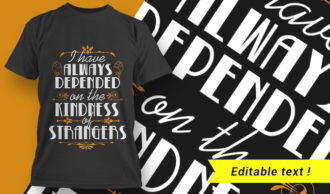 I Have Always Depend On The Kindness Of Strangers T-shirt Designs and Templates vector
