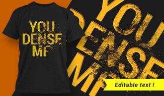 You Dense MF T-shirt Design T-shirt Designs and Templates vector