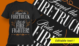 Forget the firetruck. Ride the firefighter. T-shirt Designs and Templates vector