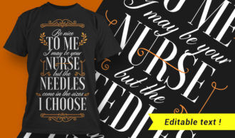 Be nice to me. I may be your nurse, but the needles come in the sizes I choose. T-shirt Designs and Templates vector