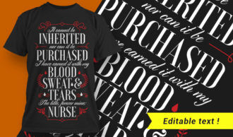 It cannot be inherited, nor can it be purchased. I have earned it with my blood, sweat and tears. The title, forever mine: nurse T-shirt Designs and Templates vector