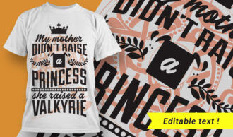 My mother didn't raise a princess, she trained a valkyrie T-shirt Designs and Templates vector