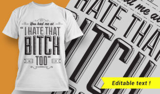 """You had me at """"I hate that bitch too"""" T-shirt Designs and Templates vector"""