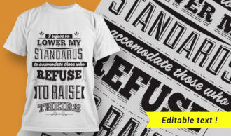 I refuse to lower my standards to accomodate those who refuse to raise theirs. T-shirt Designs and Templates vector