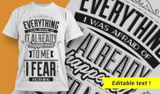 Everything I was afraid of, it already happened to me. I fear nothing. T-shirt Designs and Templates vector