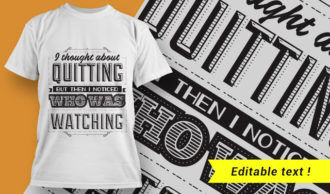 I thought about quitting, but then I noticed who was watching. T-shirt Designs and Templates vector