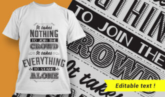It takes nothing to join the crowd. It takes everything to stand alone. T-shirt Designs and Templates vector