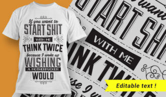 If you want to start shit with me, think twice, because I woke up wishing a motherfucker would. T-shirt Designs and Templates vector