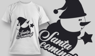 2305 Santa Is Coming! T-Shirt Design T-shirt Designs and Templates vector