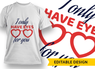 I only have eyes for you T-shirt Designs and Templates heart