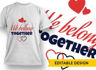 We belong together T-shirt Designs and Templates LOVE
