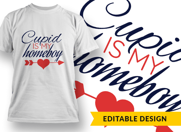 Cupid Is My Homeboy T-shirt Designs and Templates funny