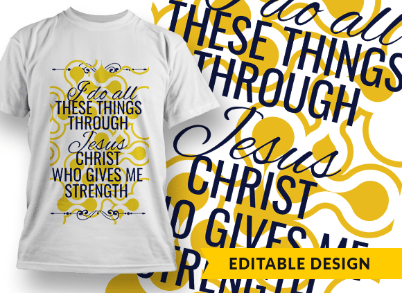 I do all things through Jesus Christ, who gives me strength Design Template T-shirt Designs and Templates religion
