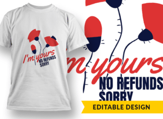 I'm yours – no refunds 3 T-shirt Designs and Templates funny