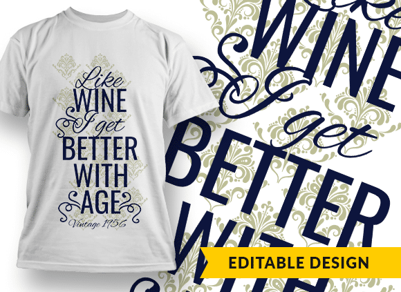 """""""Like wine, I get better with age"""" and YOB Placeholder T-shirt Designs and Templates vintage"""