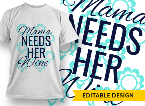 Mama needs her wine T-shirt Designs and Templates funny