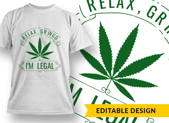Relax Gringo, I'm Legal T-shirt Designs and Templates leaf