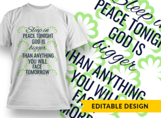 Sleep in peace tonight, God is bigger than anything you will face tomorrow. Design Template T-shirt Designs and Templates religion