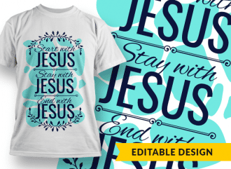 Start with Jesus, Stay with Jesus, End with Jesus Design Template T-shirt Designs and Templates pattern