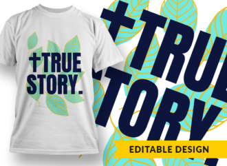 True Story Design Template T-shirt Designs and Templates leaf