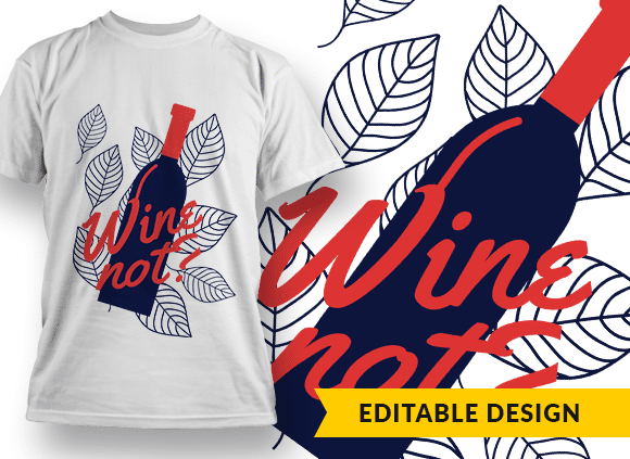 Wine not? T-shirt Designs and Templates funny