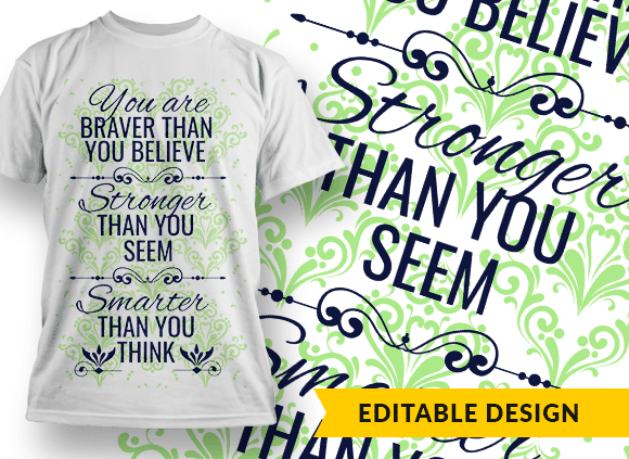 You are braver than you believe, stronger than you seem, smarter than you think Design Template T-shirt Designs and Templates pattern