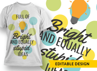 Full of bright and equally stupid ideas T-shirt Designs and Templates funny