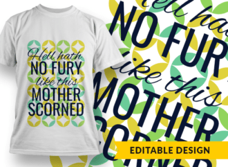 Hell hath no fury like this mother scorned T-shirt Designs and Templates mother