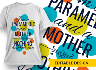 I am a paramedic and a mother, nothing scares me (placeholders) T-shirt Designs and Templates mother