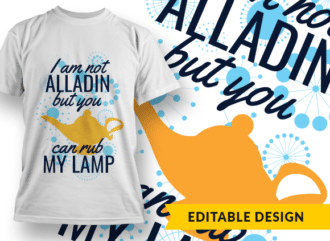 I am not Alladin, but you can rub my lamp T-shirt Designs and Templates funny