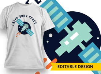 I need some space T-shirt Designs and Templates funny