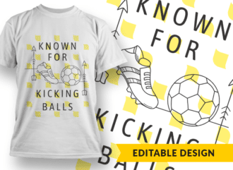 Known for kicking balls T-shirt Designs and Templates funny