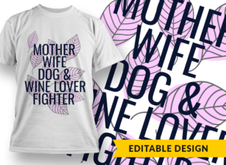 Mother, wife, dog& wine lover, fighter T-shirt Designs and Templates mother