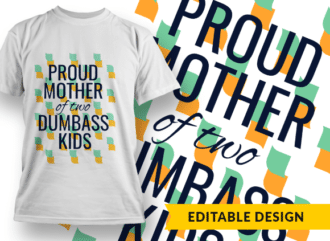 Proud mother of two dumbass kids T-shirt Designs and Templates funny