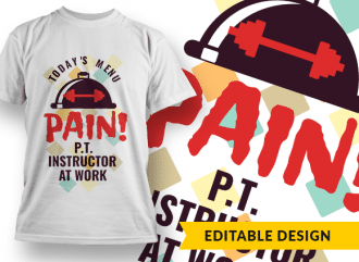 Today's menu: PAIN! Physical Training Instructor at Work T-shirt Designs and Templates funny
